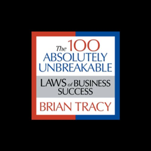 The 100 Absolutely Unbreakable Laws of Business Success  audiobook cover art