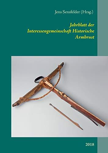 Jahrblatt der Interessengemeinschaft Historische Armbrust: 2018
