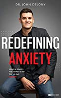 Redefining Anxiety: What It Is, What It's Not, and How to Get Your Life Back