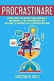 Procrastinare: Scopri Come Sviluppare Forza Mentale e Migliorare la tua Perseveranza per Superare la...