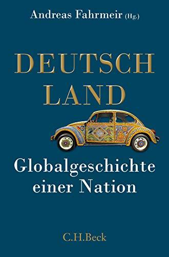 Deutschland: Globalgeschichte einer Nation