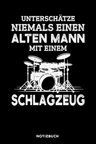 Unterschätze niemals einen alten Mann mit einem Schlagzeug: Notizbuch für Schlagzeuger / liniert / DIN A5 Format 15.24cm x 22.86 cm / US 6 x 9 inches / 120 Seiten / Soft Cover