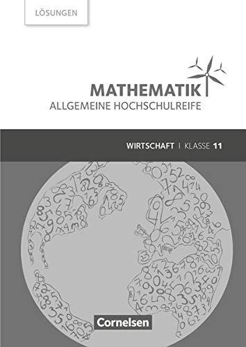 Mathematik - Allgemeine Hochschulreife - Wirtschaft - Klasse 11: Lösungen zum Schülerbuch