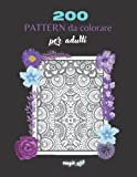 200 pattern geometrici da colorare: libro da colorare per adulti con 200 pattern geometrici, libro da colorare per adulti mandala, libro da colorare per adulti antistress