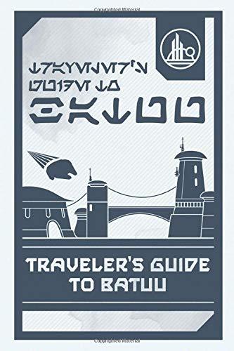 Horton, C: Star Wars Galaxy's Edge: Traveler's Guide to Batu
