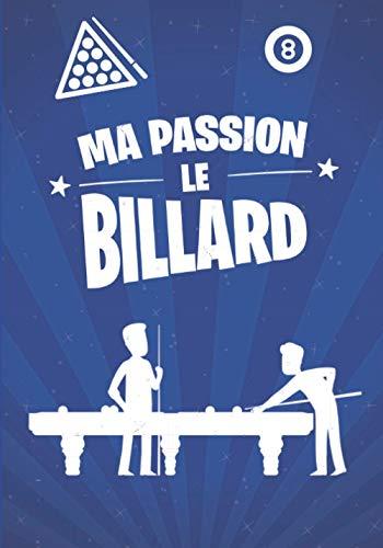 Ma passion, le BILLARD: cadeau original et personnalisé, cahier parfait pour prise de notes, croquis, organiser, planifier