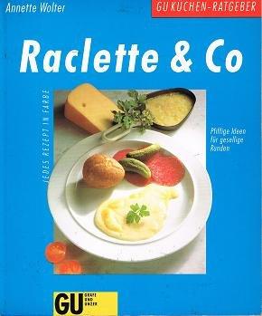Raclette und Co. Pfiffige Ideen für gesellige Runden. Jedes Rezept in Farbe