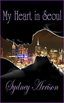 My Heart In Seoul: Revised Edition (Wen and Jasmine's Love Story Book 1) by [Sydney Arrison, MJD, Jin]