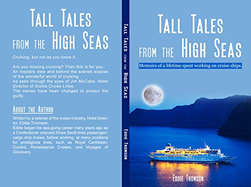 Tall Tales From The High Seas: Memories of a life spent working on cruise ships (English Edition)