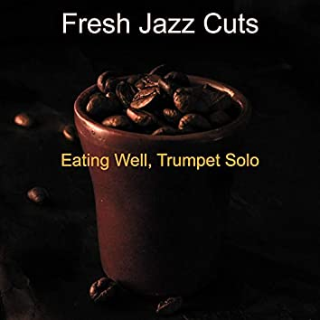 Eating Well, Trumpet Solo