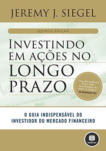 Investindo em Ações no Longo Prazo: O Guia Indispensável do Investidor do Mercado Financeiro