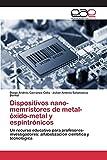 Dispositivos nano-memristores de metal-óxido-metal y espintrónicos: Un recurso educativo para profesores-investigadores: alfabetización científica y tecnológica