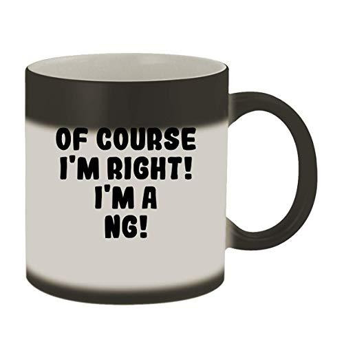 Of Course I'm Right! I'm A Ng! - 11oz Ceramic Color Changing Mug, Matte Black