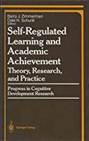 Self-Regulated Learning and Academic Achievement: Theory, Research, and Practice (Springer Series in Cognitive Development / Progress in Cognitive Development Research)