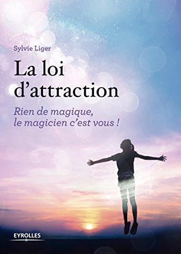 La loi d'attraction: Rien de magique, le magicien c'est vous ! (EYROLLES)