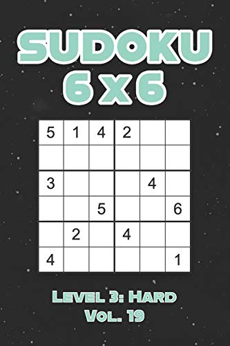 Sudoku 6 x 6 Level 3: Hard Vol. 19: Play Sudoku 6x6 Grid With Solutions Hard Level Volumes 1-40 Sudoku Cross Sums Variation Travel Paper Logic Games ... Challenge Genius All Ages Kids to Adult Gifts