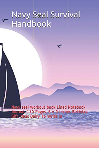 Navy Seal Survival Handbook: Navy seal workout book Lined Notebook Journal, 110 Pages, 6 x 9 inches Birthday Gift Ideas Dairy To Write in