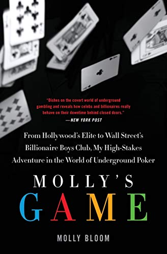 Mollys Game : From Hollywoods Elite To Wall Streets Billionaire Boys Club, My high-stakes Adventure In The World Of Underground Poker: The True Story ... Underground Poker Game in the World