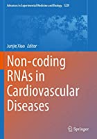 Non-coding RNAs in Cardiovascular Diseases (Advances in Experimental Medicine and Biology, 1229)