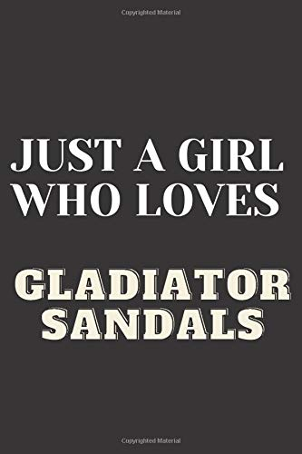 Just A girl who loves Gladiator Sandals: Gladiator Sandals Notebook Journal|Perfect Gladiator Sandals Lover Gift For Girl. Cute Cover Design for ... ,100 Pages Gladiator Sandals Gifts for Women