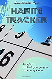 Habits Tracker, Template to check your progress in building habits: With a manual and additional tricks how to make it thr...