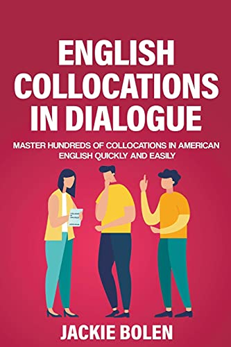 English Collocations in Dialogue: Master Hundreds of Collocations in American English Quickly and...