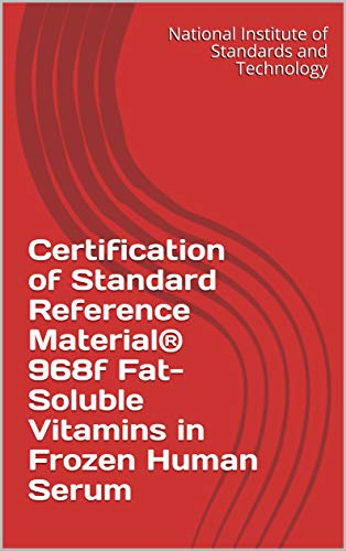 Certification of Standard Reference Material® 968f Fat-Soluble Vitamins in Frozen Human Serum (English Edition)