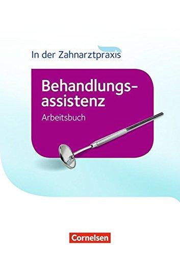Zahnmedizinische Fachangestellte - Behandlungsassistenz - Ausgabe 2016: In der Zahnarztpraxis - Behandlungsassistenz. Arbeitsbuch
