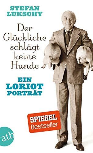 Der Glückliche schlägt keine Hunde: Ein Loriot Porträt