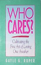 Who Cares?: Cultivating the Fine Art of Loving One Another