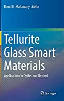 Tellurite Glass Smart Materials: Applications in Optics and Beyond