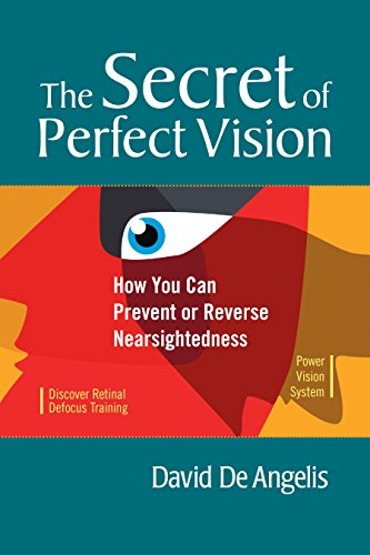 The Secret of Perfect Vision:: How You Can Prevent or Reverse Nearsightedness (English Edition)