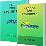 HADOOP AND PHP FOR BEGINNERS: 2 BOOKS IN 1 - Learn Coding Fast! HADOOP Programming Language And PHP Crash Course, A QuickStart Guide, Tutorial Book with ... Examples, In Easy Steps! (English Edition)
