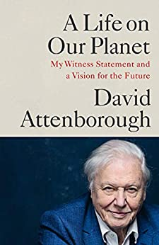 A Life on Our Planet: My Witness Statement and a Vision for the Future by [David Attenborough]