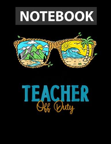 Secondary Teacher Off Duty, Teacher Summer Vacation Funny College Ruled Notebook 8.5x11 inch