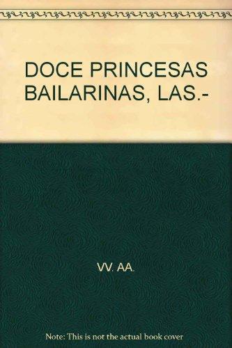 DOCE PRINCESAS BAILARINAS, LAS.- [Tapa blanda] by VV. AA.-