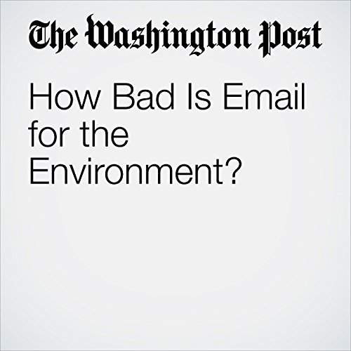 How Bad Is Email for the Environment? copertina