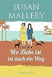 Wo Liebe ist, ist auch ein Weg (Mischief-Bay-Serie 4) von Susan Mallery