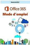 Office 365 Mode d'emploi: Petit manuel d'Office 365