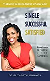 Single Successful Satisfied: Thriving in Singleness at Any Age