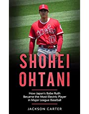Shohei Ohtani: How Japan's Babe Ruth Became the Most Electric Player in Major League Baseball (English Edition)