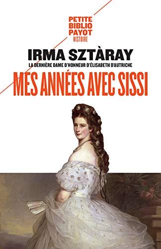 Mes années avec Sissi: Par la dernière dame d'honneur d'Elisabeth d'Autriche