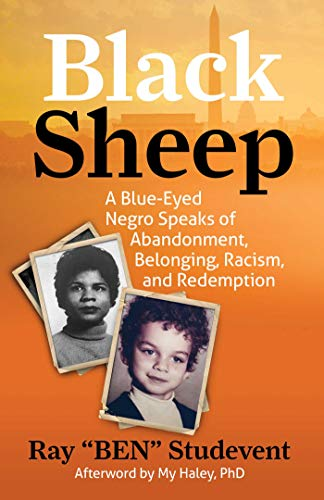 """Black Sheep: A Blue-Eyed Negro Speaks of Abandonment, Belonging, Racism, and Redemption by [Ray """"BEN"""" Studevent, Ph.D. My Haley]"""