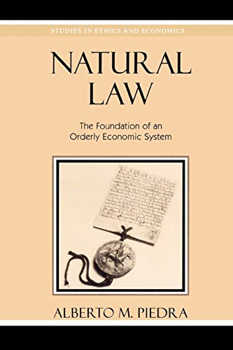 Natural Law: The Foundation of an Orderly Economic System (Studies in Ethics and Economics)
