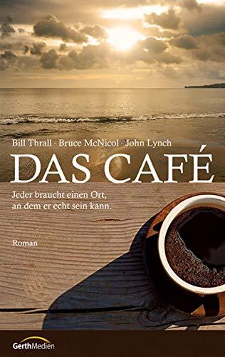 Das Café: Jeder braucht einen Ort, an dem er echt sein kann. Roman.