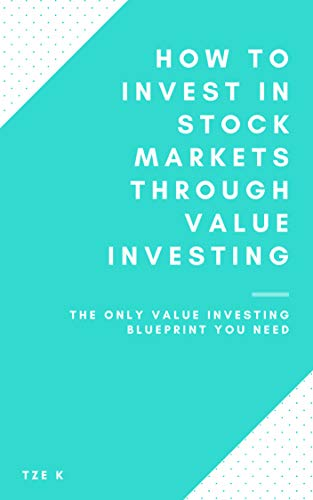 How To Invest In Stock Markets Through Value Investing: Learn Stock Trading Through The Value Investing Way - The Only Value Investing Blueprint You Need (English Edition)