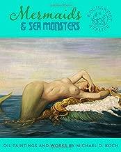 Mermaids & Sea Monsters: Oil Paintings and Works by Michael D. Koch