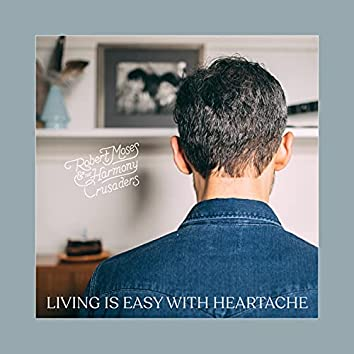 Living is Easy with Heartache