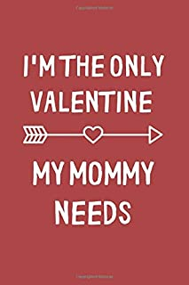 I'm The Only Valentine My Mommy Needs: Half Blank, Half Lined notebook, journal, sketch book . Cute Valentines Day Gift Fo...
