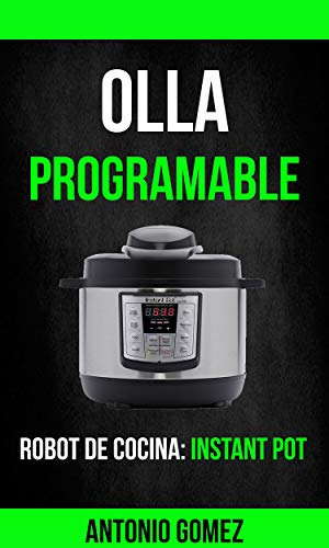 Olla programable: Robot de cocina: Instant Pot eBook: Gomez, Antonio: Amazon.es: Tienda Kindle